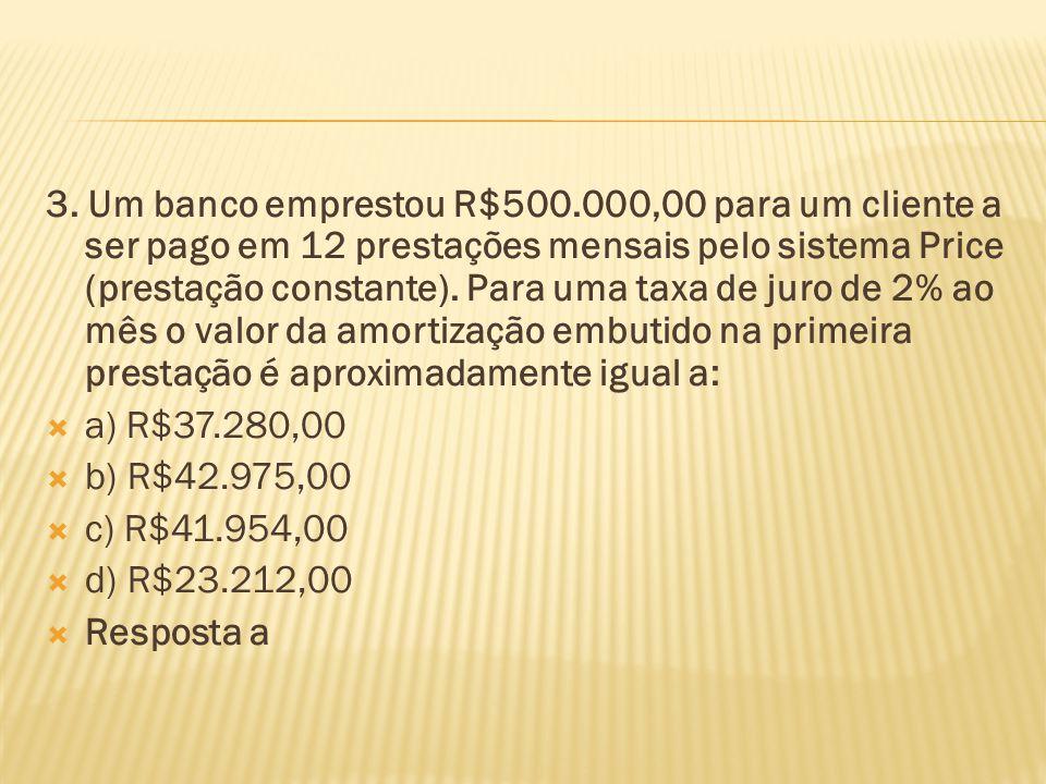 3. Um banco emprestou R$500.000,00 para um cliente a ser pago em 12 prestações mensais pelo sistema Price (prestação constante). Para uma taxa de juro