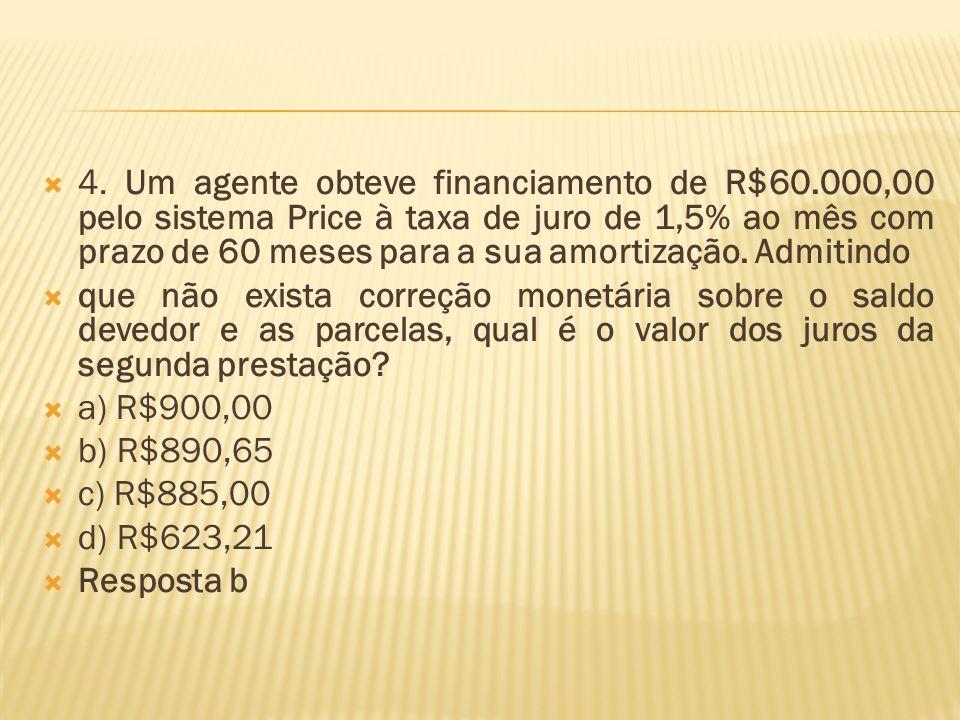  4. Um agente obteve financiamento de R$60.000,00 pelo sistema Price à taxa de juro de 1,5% ao mês com prazo de 60 meses para a sua amortização. Admi