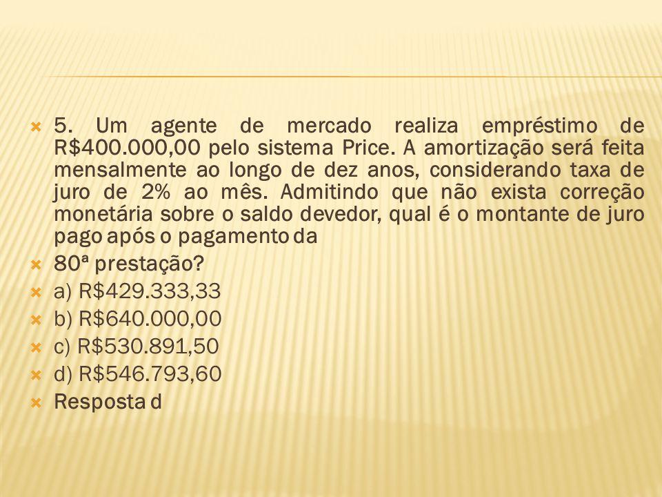  5. Um agente de mercado realiza empréstimo de R$400.000,00 pelo sistema Price. A amortização será feita mensalmente ao longo de dez anos, consideran