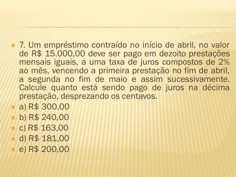  7. Um empréstimo contraído no início de abril, no valor de R$ 15.000,00 deve ser pago em dezoito prestações mensais iguais, a uma taxa de juros comp