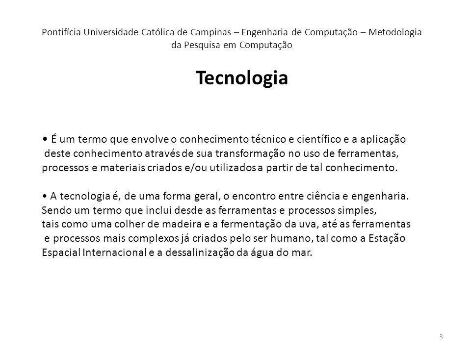 3 Tecnologia É um termo que envolve o conhecimento técnico e científico e a aplicação deste conhecimento através de sua transformação no uso de ferramentas, processos e materiais criados e/ou utilizados a partir de tal conhecimento.