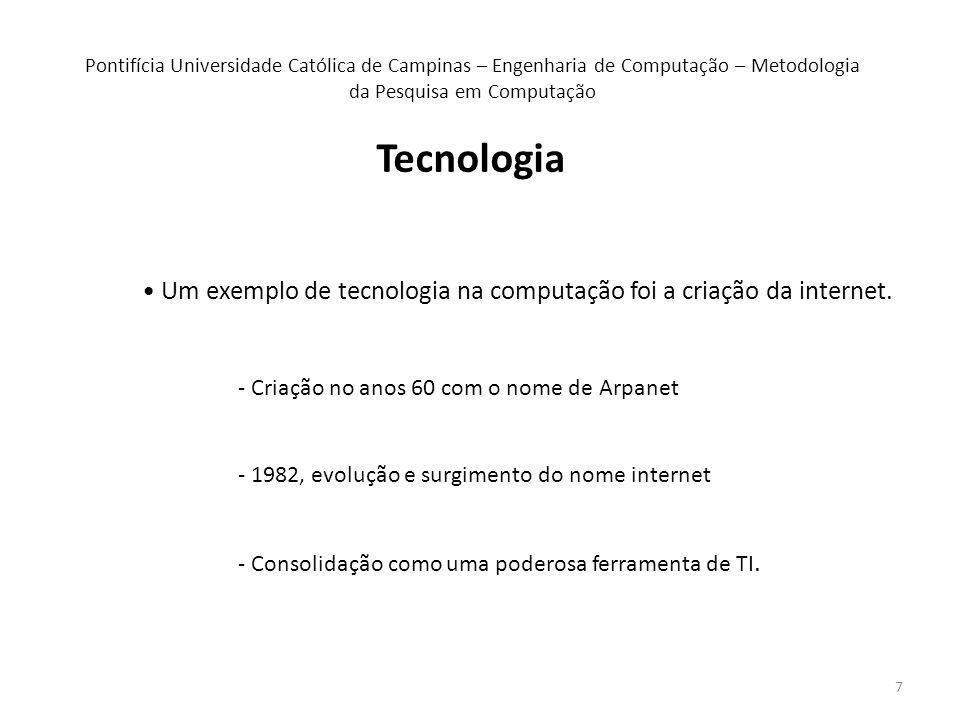 7 Tecnologia Um exemplo de tecnologia na computação foi a criação da internet.
