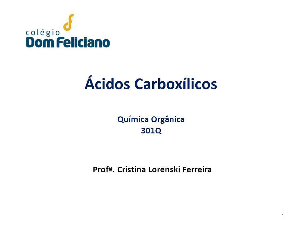 Ácidos Carboxílicos Química Orgânica 301Q Profª. Cristina Lorenski Ferreira 1