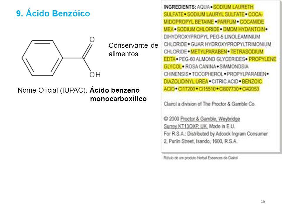 9. Ácido Benzóico Nome Oficial (IUPAC): Ácido benzeno monocarboxílico Conservante de alimentos. 18