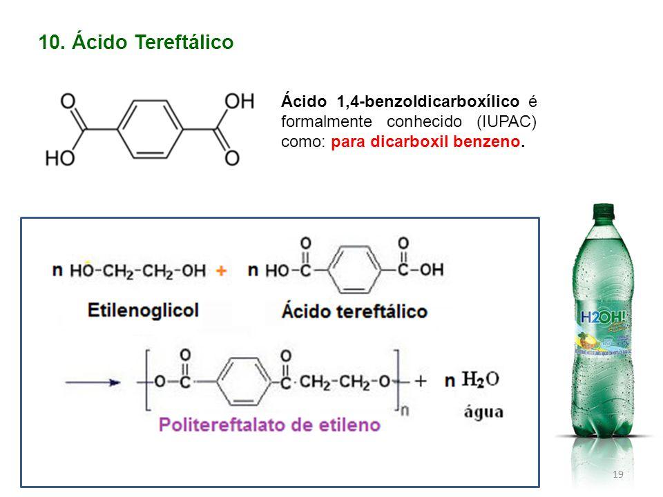 10. Ácido Tereftálico Ácido 1,4-benzoldicarboxílico é formalmente conhecido (IUPAC) como: para dicarboxil benzeno. 19