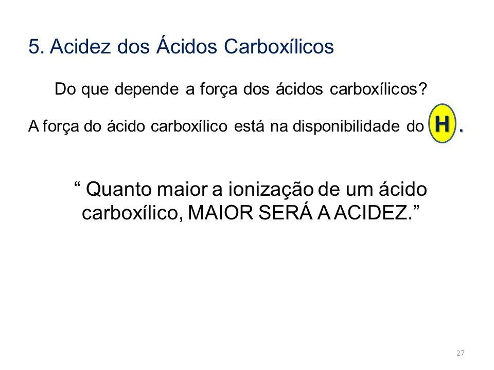"""5. Acidez dos Ácidos Carboxílicos Do que depende a força dos ácidos carboxílicos? H. A força do ácido carboxílico está na disponibilidade do H. """" Quan"""