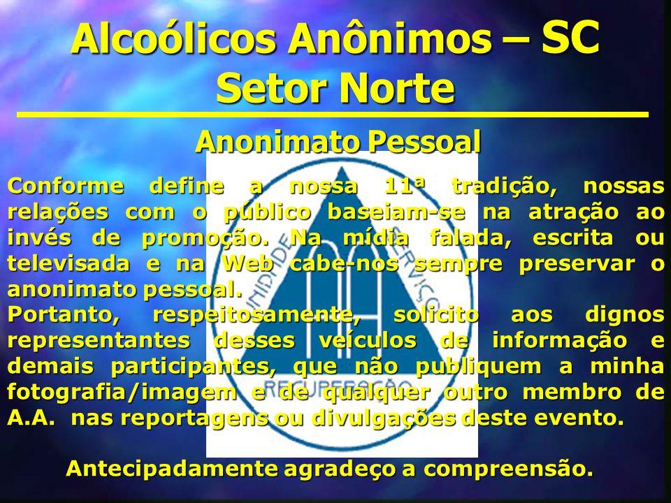 Alcoólicos Anônimos – SC Setor Norte Conforme define a nossa 11ª tradição, nossas relações com o público baseiam-se na atração ao invés de promoção. N