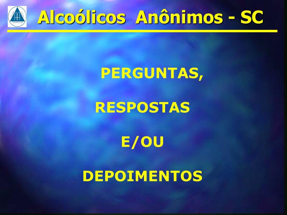 PERGUNTAS, RESPOSTAS E/OU DEPOIMENTOS Alcoólicos Anônimos - SC