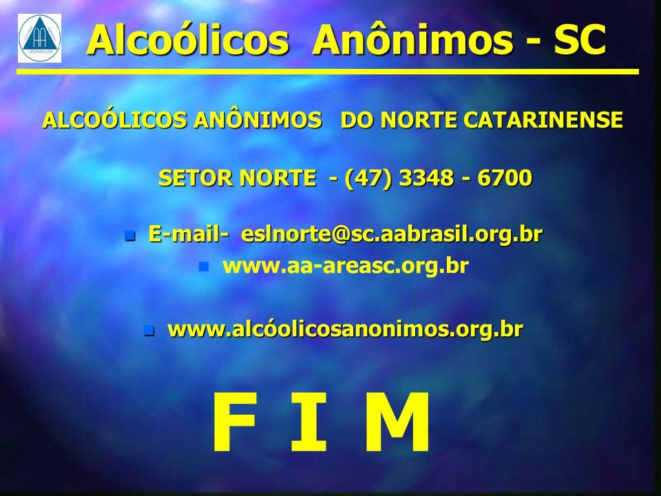 ALCOÓLICOS ANÔNIMOS DO NORTE CATARINENSE SETOR NORTE - (47) 3348 - 6700 n E-mail- eslnorte@sc.aabrasil.org.br n www.aa-areasc.org.br n www.alcóolicosa