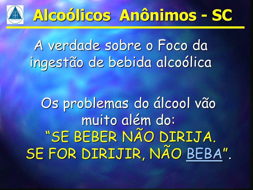 """Alcoólicos Anônimos - SC A verdade sobre o Foco da ingestão de bebida alcoólica Os problemas do álcool vão muito além do: """"SE BEBER NÃO DIRIJA. """"SE BE"""