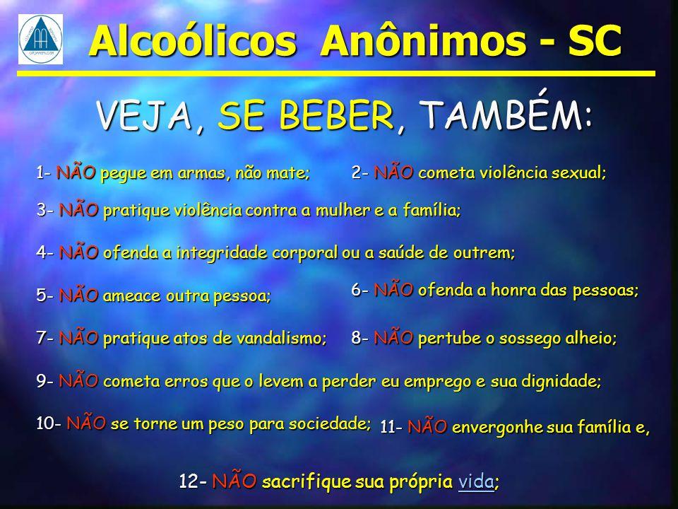 Alcoólicos Anônimos - SC VEJA, SE BEBER, TAMBÉM: 1- NÃO pegue em armas, não mate; 3- NÃO pratique violência contra a mulher e a família; 2- NÃO cometa