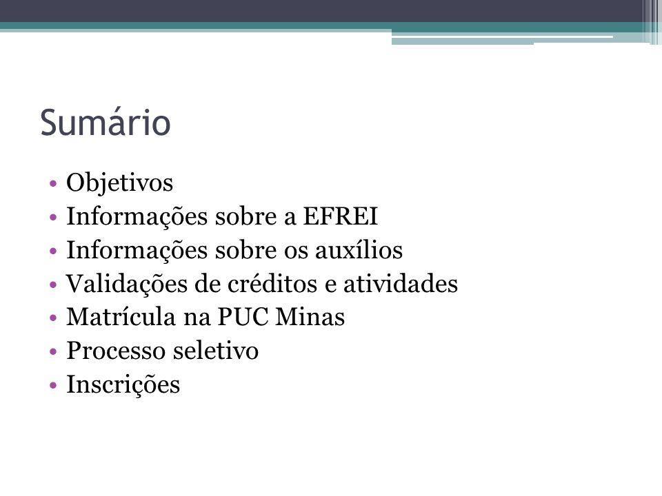 Sumário Objetivos Informações sobre a EFREI Informações sobre os auxílios Validações de créditos e atividades Matrícula na PUC Minas Processo seletivo Inscrições