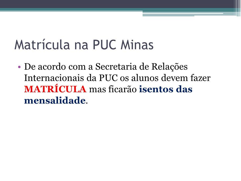 Matrícula na PUC Minas De acordo com a Secretaria de Relações Internacionais da PUC os alunos devem fazer MATRÍCULA mas ficarão isentos das mensalidade.