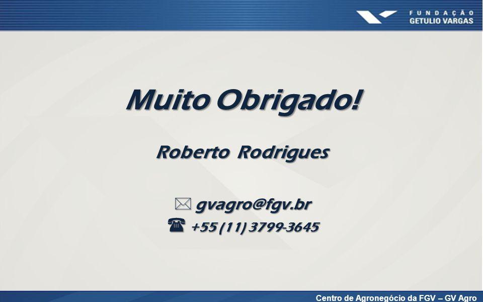 Centro de Agronegócio da FGV – GV Agro Roberto Rodrigues Muito Obrigado!  gvagro@fgv.br  +55 (11) 3799-3645