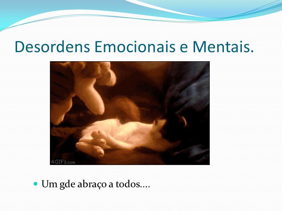 Desordens Emocionais e Mentais. Um gde abraço a todos....