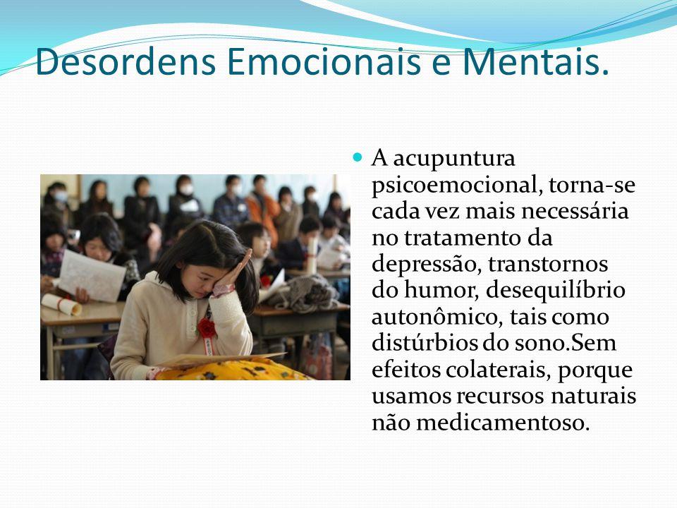 Desordens Emocionais e Mentais. A acupuntura psicoemocional, torna-se cada vez mais necessária no tratamento da depressão, transtornos do humor, deseq