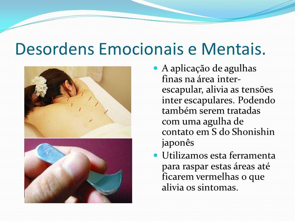 Desordens Emocionais e Mentais. A aplicação de agulhas finas na área inter- escapular, alivia as tensões inter escapulares. Podendo também serem trata