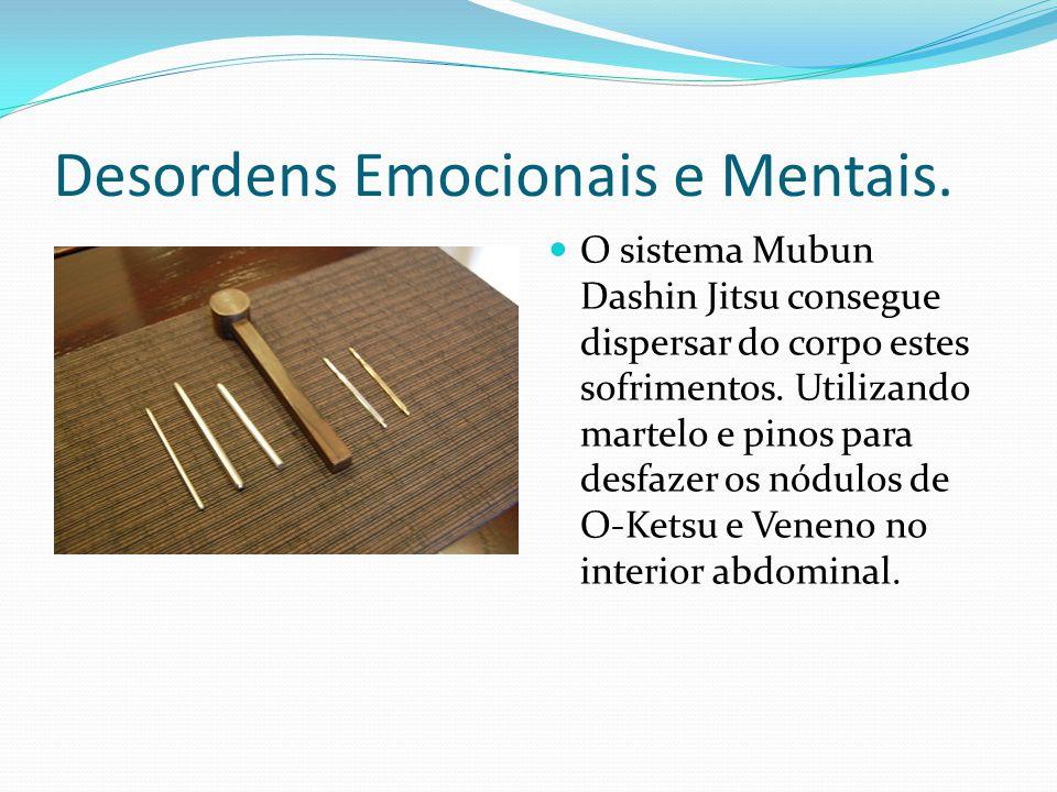 Desordens Emocionais e Mentais. O sistema Mubun Dashin Jitsu consegue dispersar do corpo estes sofrimentos. Utilizando martelo e pinos para desfazer o