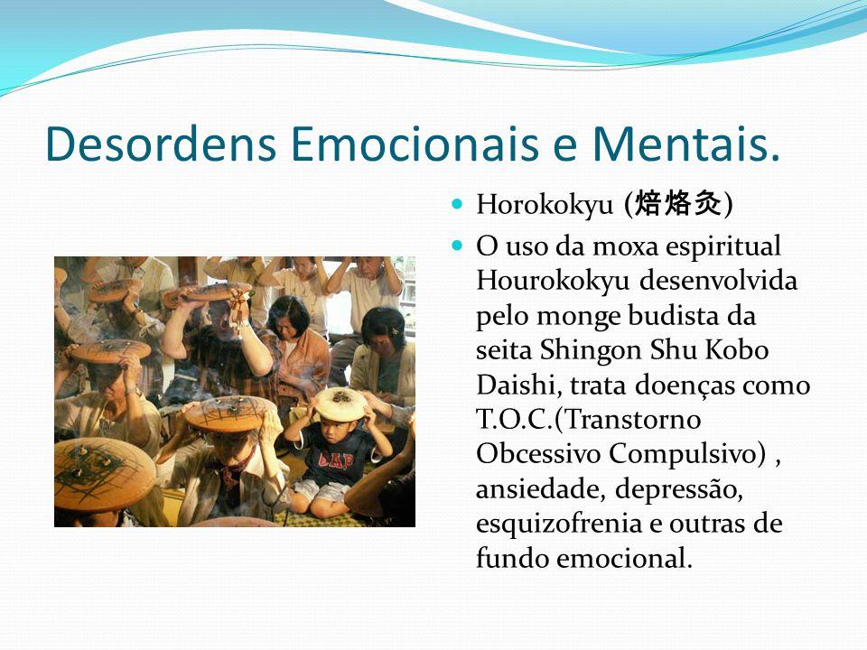 Desordens Emocionais e Mentais. Horokokyu ( 焙烙灸 ) O uso da moxa espiritual Hourokokyu desenvolvida pelo monge budista da seita Shingon Shu Kobo Daishi