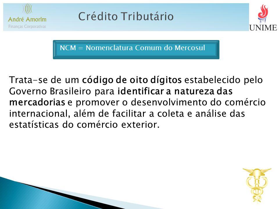 NCM = Nomenclatura Comum do Mercosul Trata-se de um código de oito dígitos estabelecido pelo Governo Brasileiro para identificar a natureza das mercad