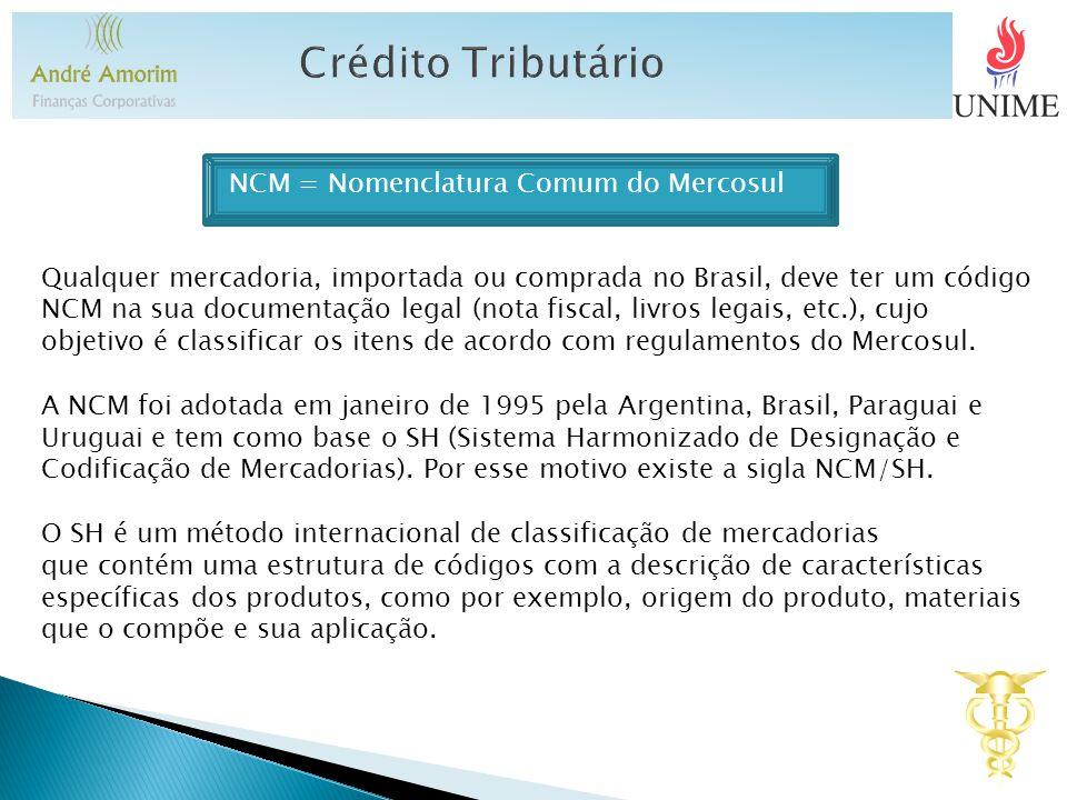 NCM = Nomenclatura Comum do Mercosul Qualquer mercadoria, importada ou comprada no Brasil, deve ter um código NCM na sua documentação legal (nota fisc