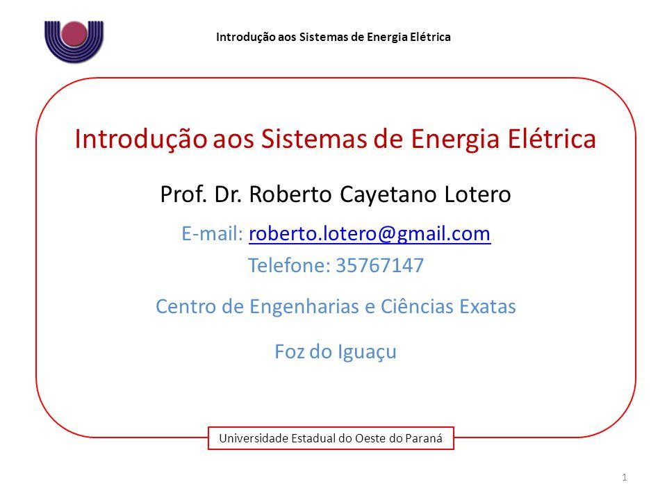 Universidade Estadual do Oeste do Paraná Introdução aos Sistemas de Energia Elétrica Prof. Dr. Roberto Cayetano Lotero E-mail: roberto.lotero@gmail.co