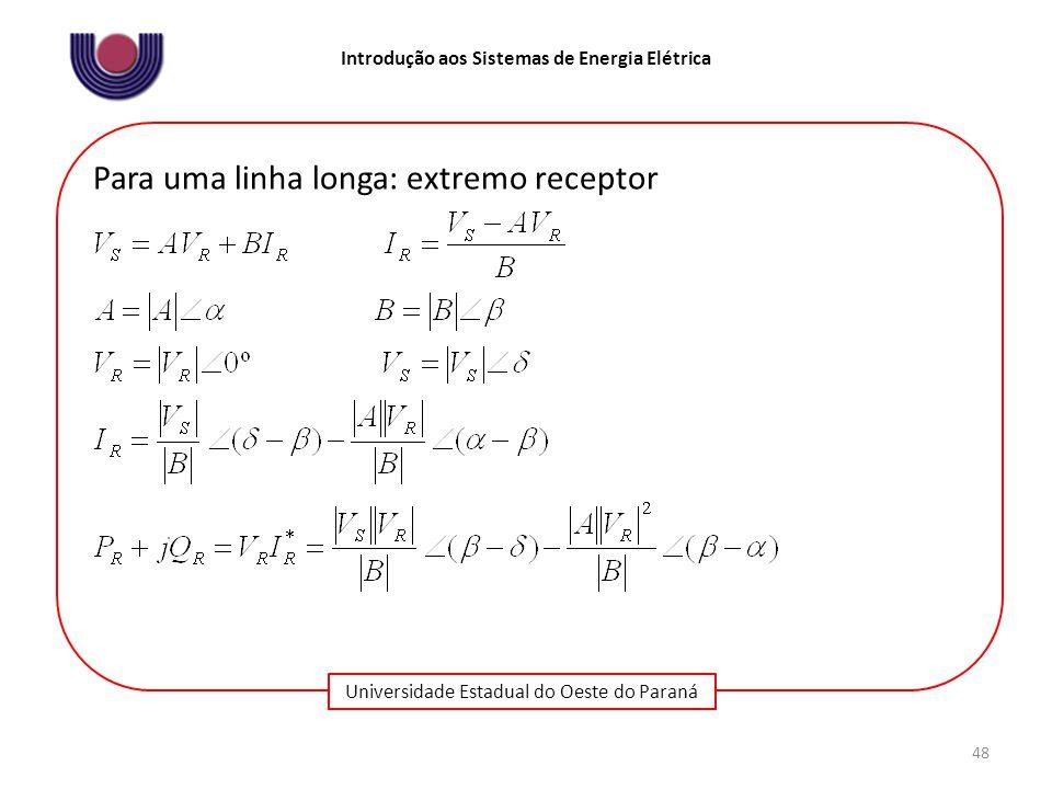 Universidade Estadual do Oeste do Paraná Introdução aos Sistemas de Energia Elétrica 48 Para uma linha longa: extremo receptor