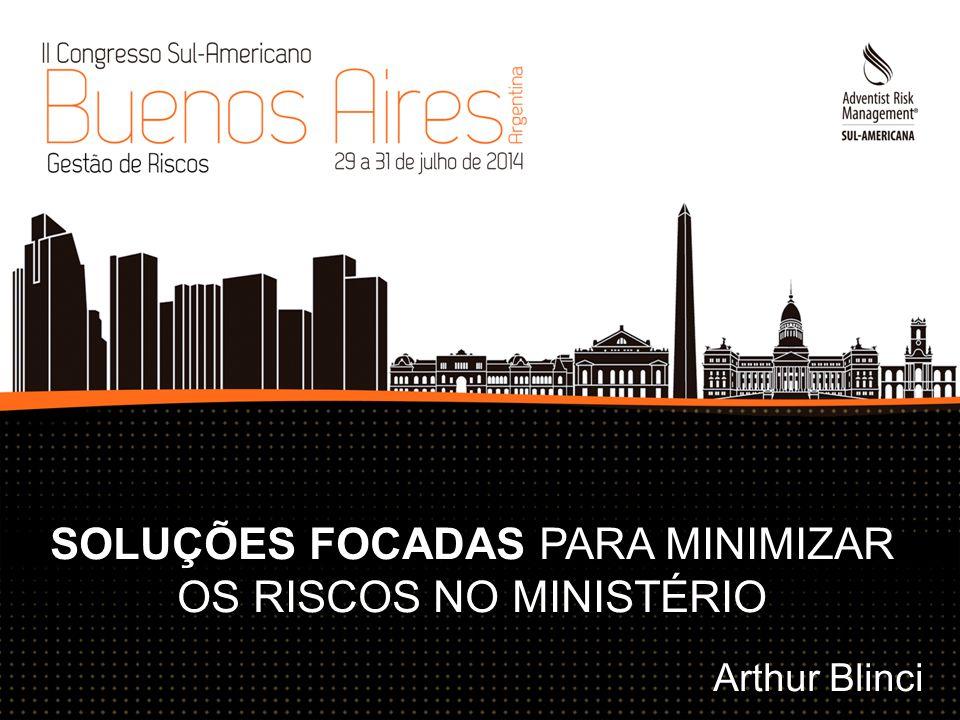 SOLUÇÕES FOCADAS PARA MINIMIZAR OS RISCOS NO MINISTÉRIO Arthur Blinci