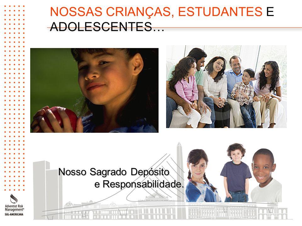 NOSSAS CRIANÇAS, ESTUDANTES E ADOLESCENTES… Nosso Sagrado Depósito e Responsabilidade… e Responsabilidade…