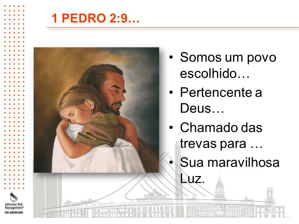 1 PEDRO 2:9… Somos um povo escolhido… Pertencente a Deus… Chamado das trevas para … Sua maravilhosa Luz.