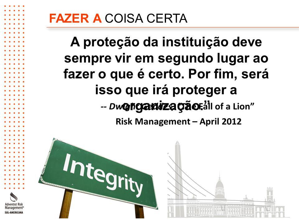 FAZER A COISA CERTA A proteção da instituição deve sempre vir em segundo lugar ao fazer o que é certo. Por fim, será isso que irá proteger a organizaç