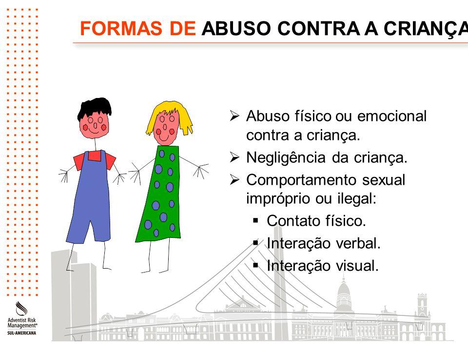 FORMAS DE ABUSO CONTRA A CRIANÇA  Abuso físico ou emocional contra a criança.  Negligência da criança.  Comportamento sexual impróprio ou ilegal: 