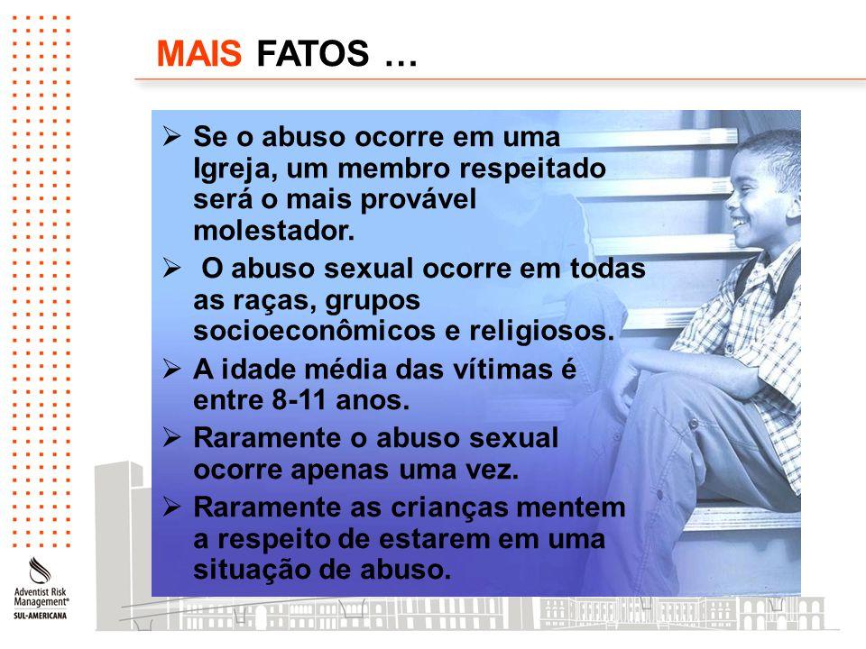 MAIS FATOS …  Se o abuso ocorre em uma Igreja, um membro respeitado será o mais provável molestador.  O abuso sexual ocorre em todas as raças, grupo