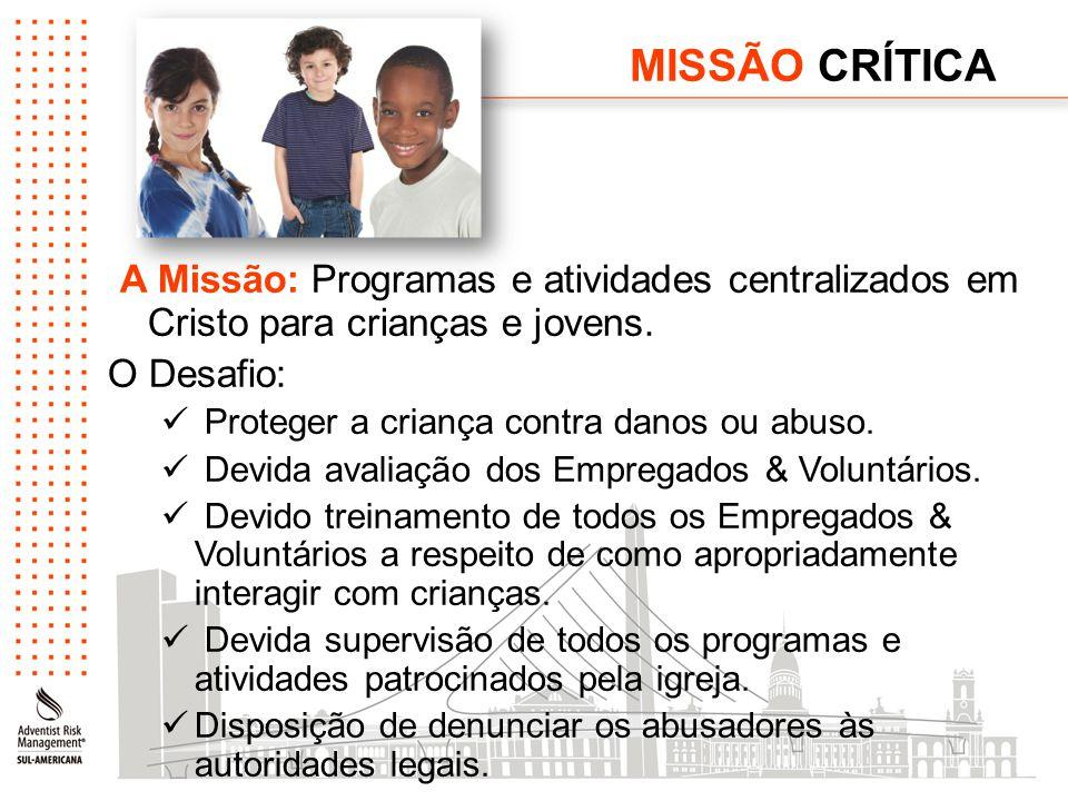 MISSÃO CRÍTICA A Missão: Programas e atividades centralizados em Cristo para crianças e jovens. O Desafio: Proteger a criança contra danos ou abuso. D