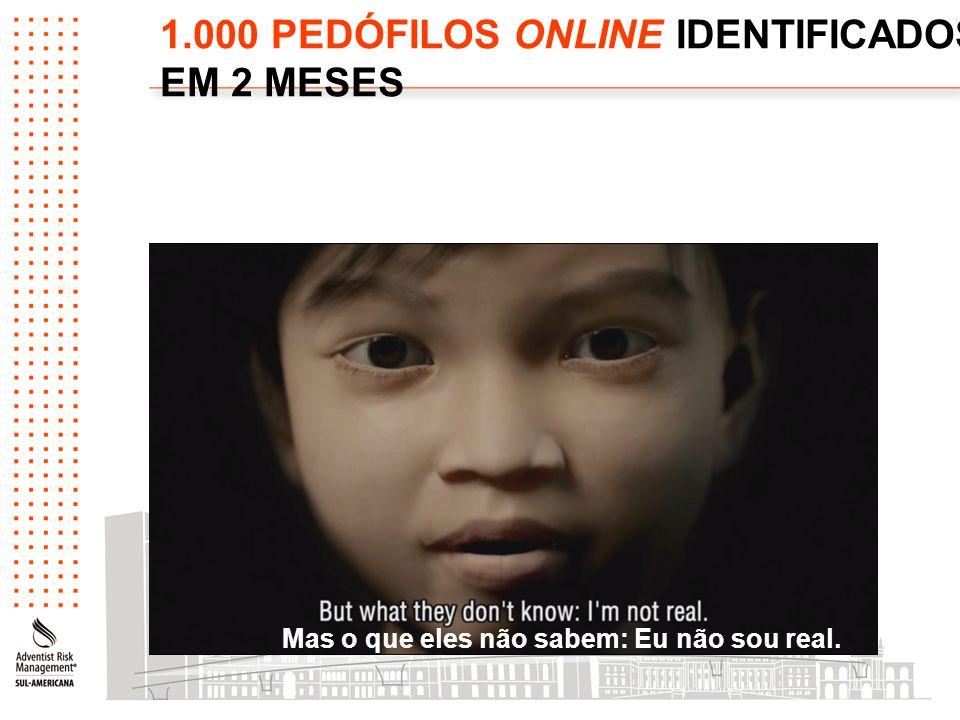 1.000 PEDÓFILOS ONLINE IDENTIFICADOS EM 2 MESES Mas o que eles não sabem: Eu não sou real.