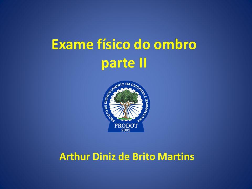 Exame físico do ombro parte II Arthur Diniz de Brito Martins