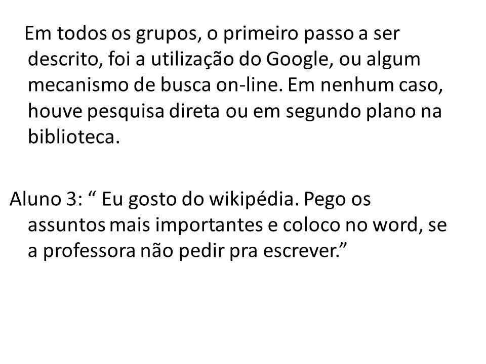 Em todos os grupos, o primeiro passo a ser descrito, foi a utilização do Google, ou algum mecanismo de busca on-line. Em nenhum caso, houve pesquisa d