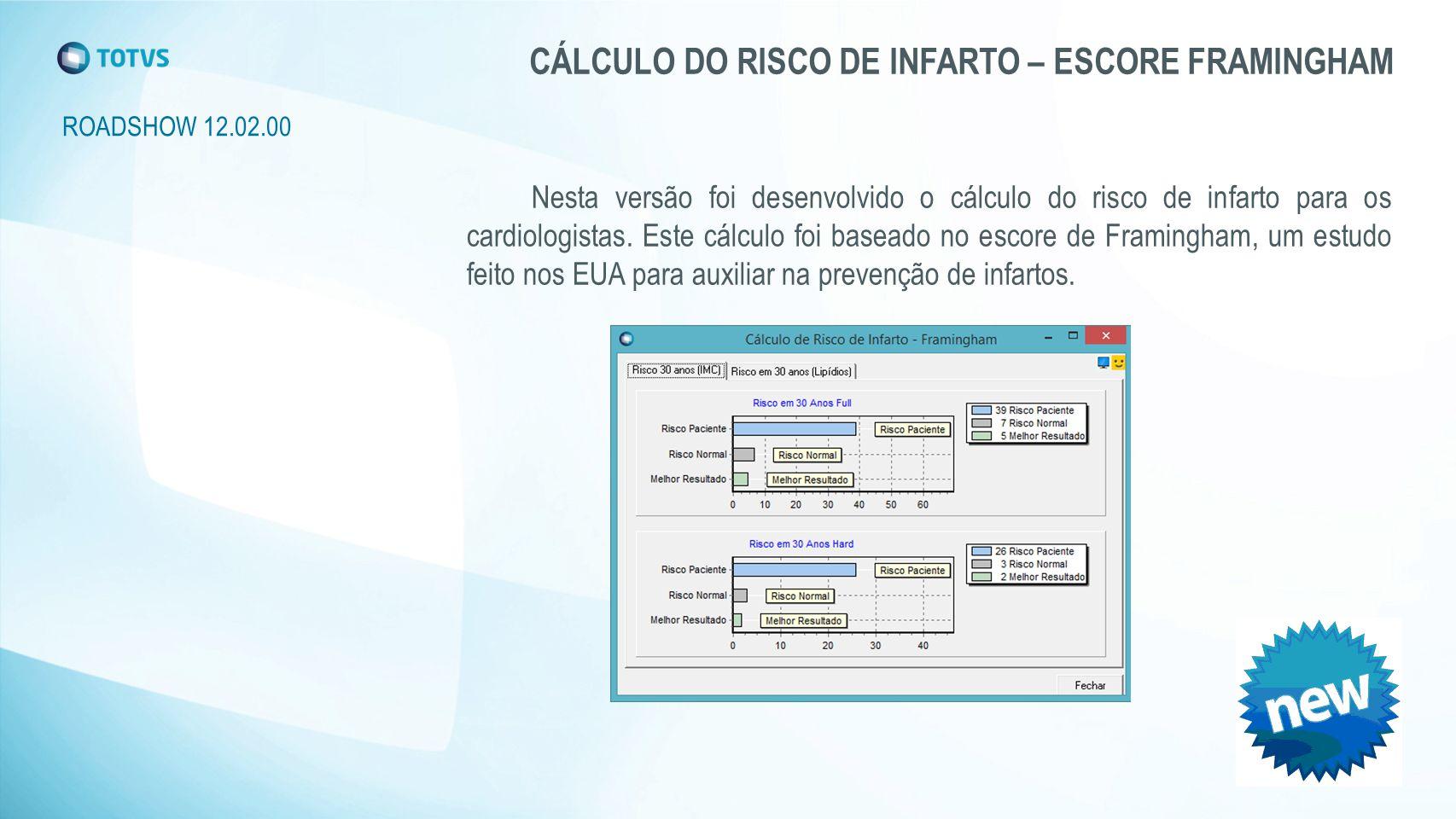 ROADSHOW 12.02.00 CÁLCULO DO RISCO DE INFARTO – ESCORE FRAMINGHAM Nesta versão foi desenvolvido o cálculo do risco de infarto para os cardiologistas.