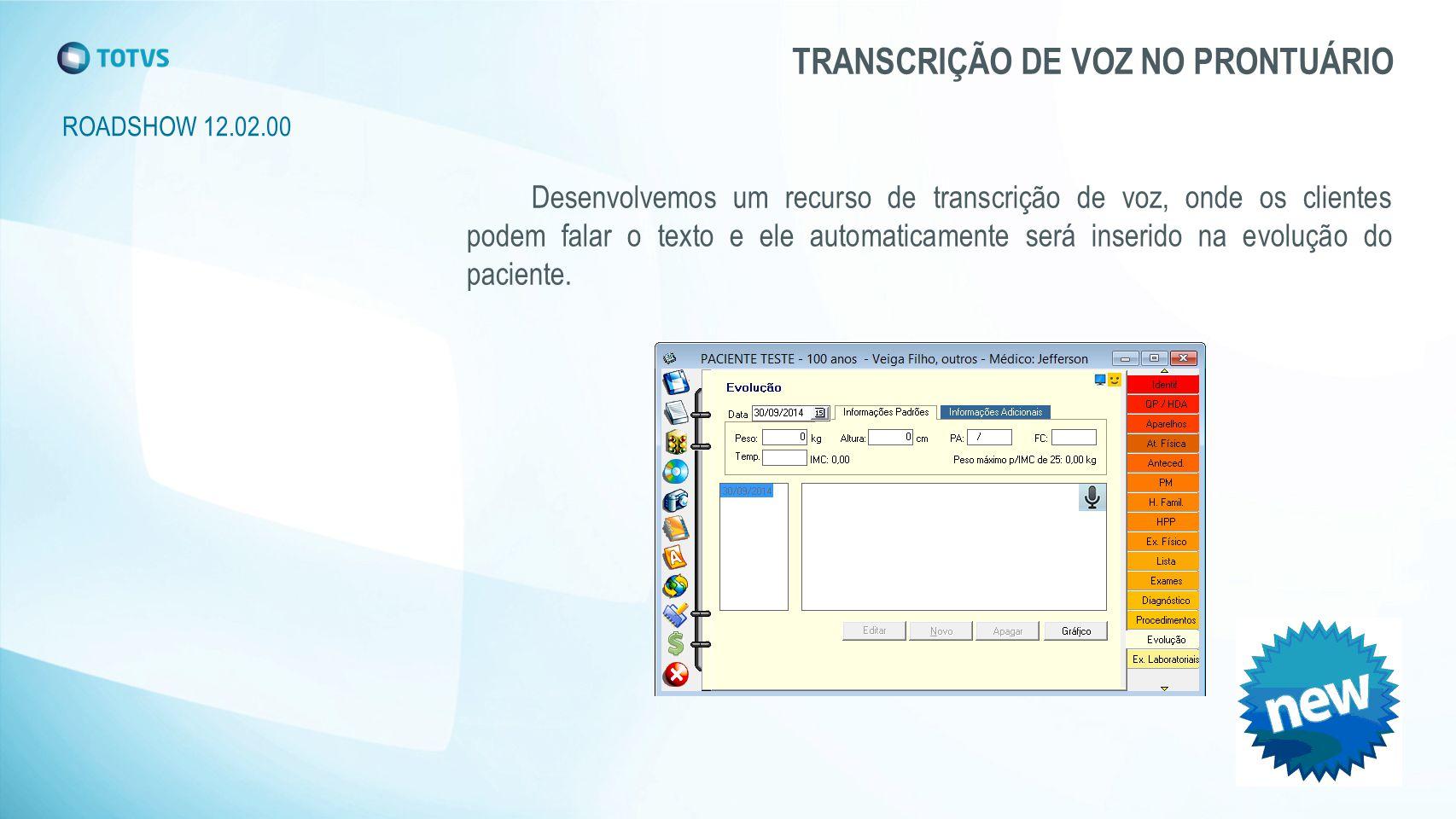 ROADSHOW 12.02.00 TRANSCRIÇÃO DE VOZ NO PRONTUÁRIO Desenvolvemos um recurso de transcrição de voz, onde os clientes podem falar o texto e ele automaticamente será inserido na evolução do paciente.