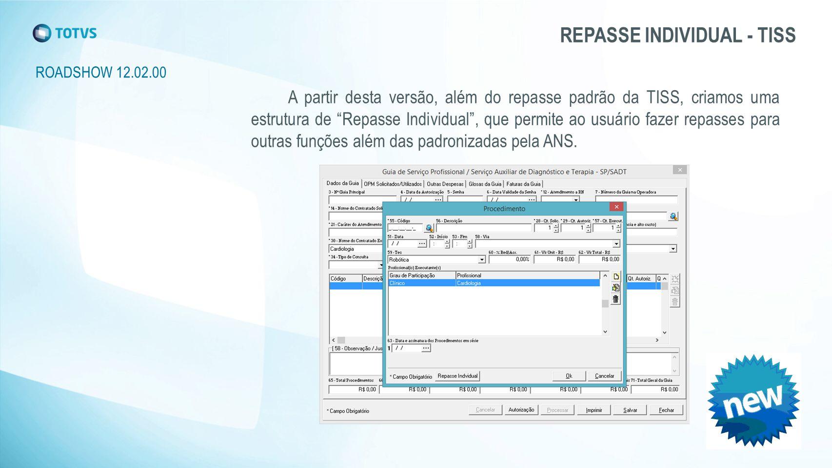 ROADSHOW 12.02.00 A partir desta versão, além do repasse padrão da TISS, criamos uma estrutura de Repasse Individual , que permite ao usuário fazer repasses para outras funções além das padronizadas pela ANS.