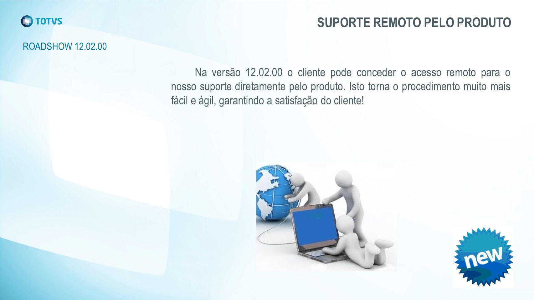 ROADSHOW 12.02.00 SUPORTE REMOTO PELO PRODUTO Na versão 12.02.00 o cliente pode conceder o acesso remoto para o nosso suporte diretamente pelo produto.