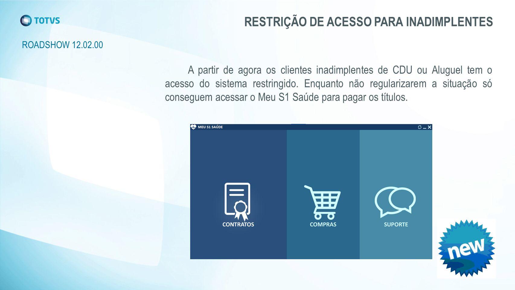 ROADSHOW 12.02.00 RESTRIÇÃO DE ACESSO PARA INADIMPLENTES A partir de agora os clientes inadimplentes de CDU ou Aluguel tem o acesso do sistema restringido.