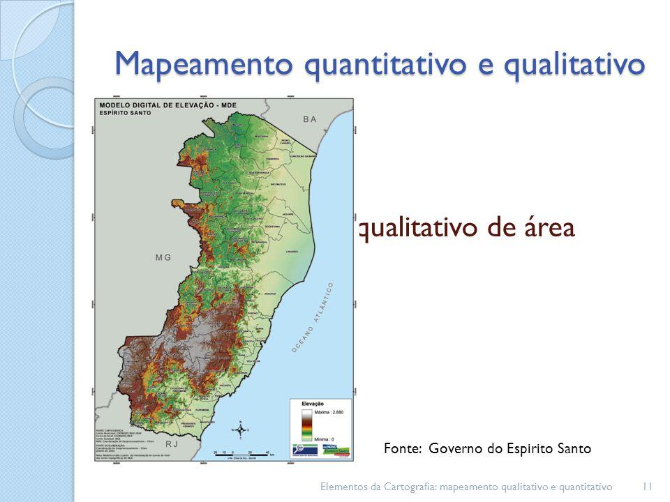 Mapeamento qualitativo de área Elementos da Cartografia: mapeamento qualitativo e quantitativo11 Mapeamento quantitativo e qualitativo Fonte: Governo do Espirito Santo