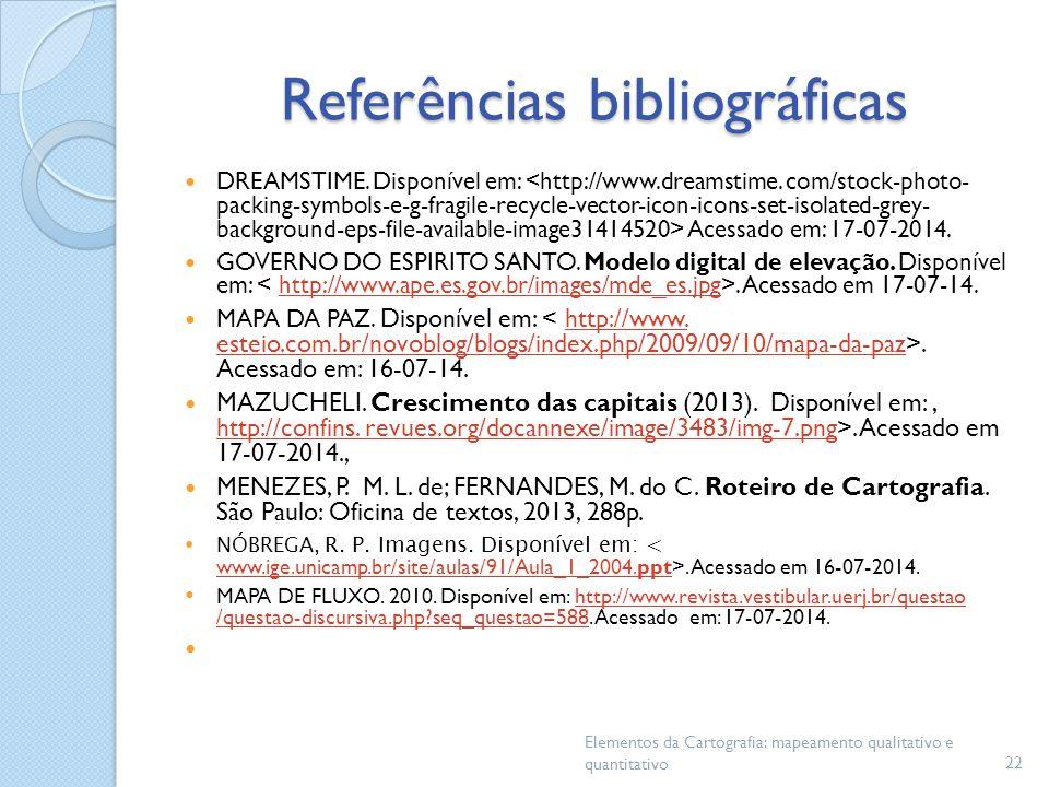 Referências bibliográficas DREAMSTIME. Disponível em: Acessado em: 17-07-2014. GOVERNO DO ESPIRITO SANTO. Modelo digital de elevação. Disponível em:.