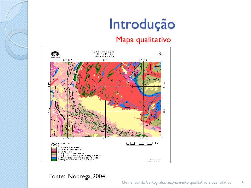 Introdução Mapa qualitativo Elementos da Cartografia: mapeamento qualitativo e quantitativo4 Fonte: Nóbrega, 2004.