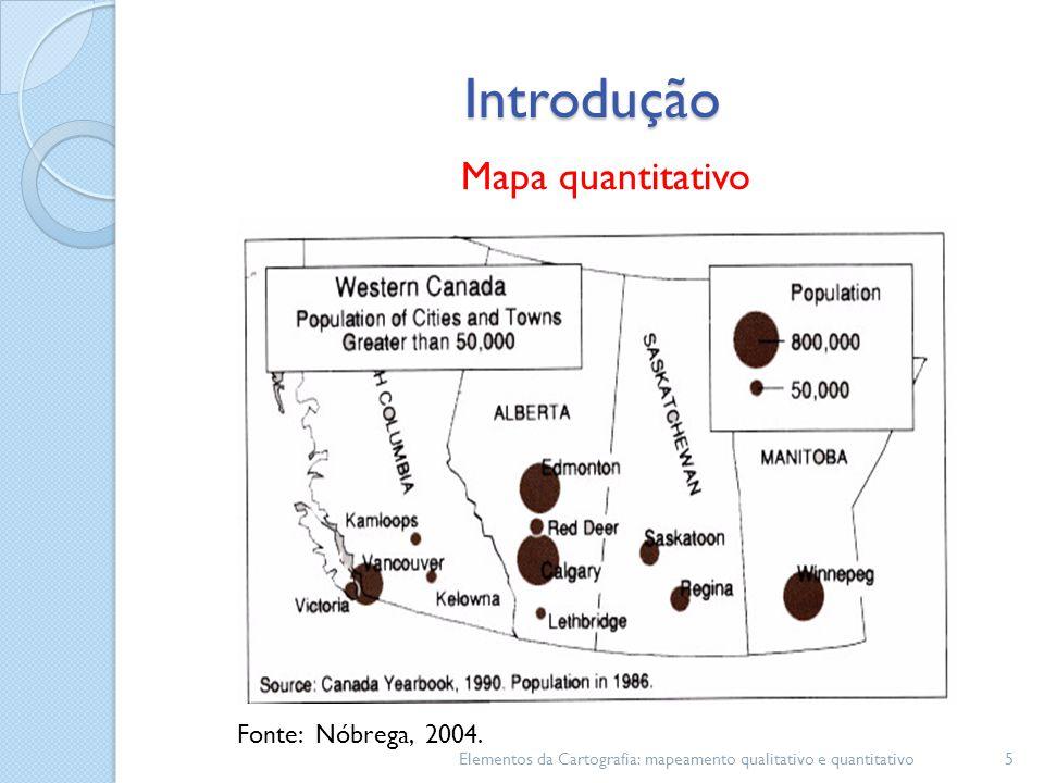 Elementos da Cartografia: mapeamento qualitativo e quantitativo5 Introdução Mapa quantitativo Fonte: Nóbrega, 2004.