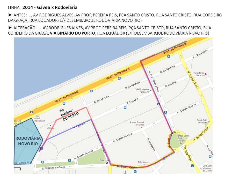 LINHA : 2014 - Gávea x Rodoviária ► ANTES:... AV RODRIGUES ALVES, AV PROF. PEREIRA REIS, PÇA SANTO CRISTO, RUA SANTO CRISTO, RUA CORDEIRO DA GRAÇA, RU