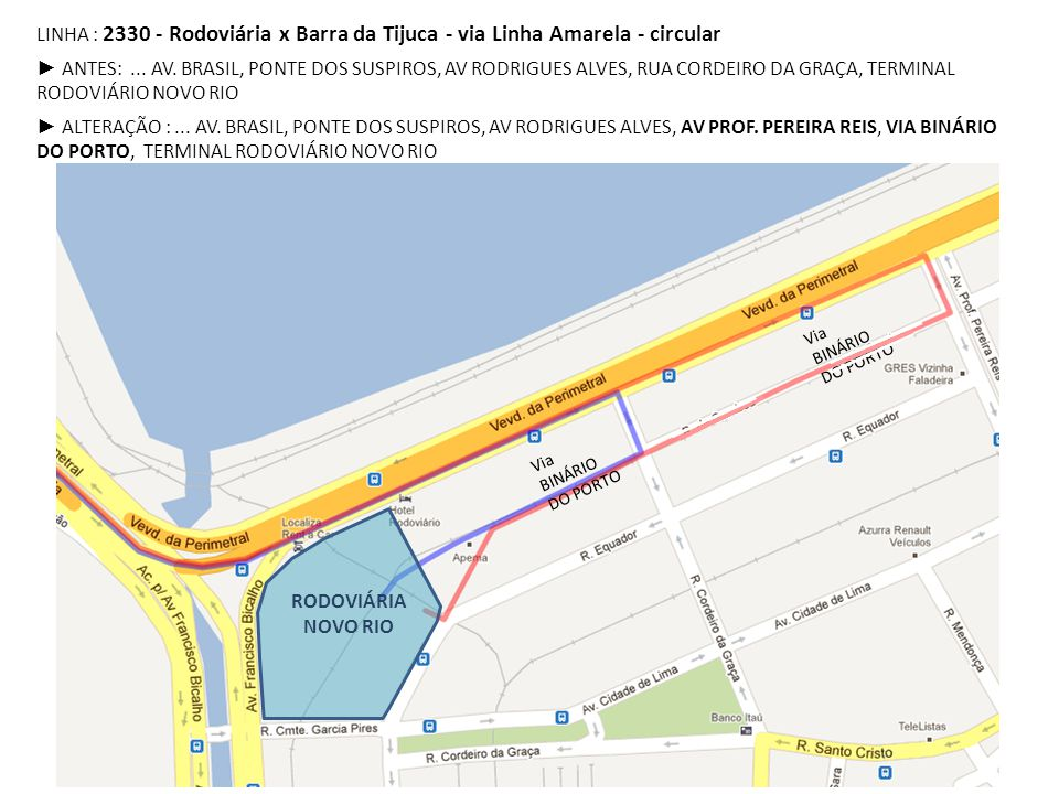 LINHA : 2330 - Rodoviária x Barra da Tijuca - via Linha Amarela - circular ► ANTES:... AV. BRASIL, PONTE DOS SUSPIROS, AV RODRIGUES ALVES, RUA CORDEIR