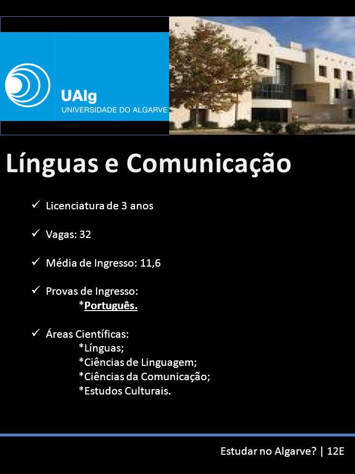 Estudar no Algarve? | 12E Licenciatura de 3 anos Vagas: 32 Média de Ingresso: 11,6 Provas de Ingresso: *Português. Áreas Científicas: *Línguas; *Ciênc