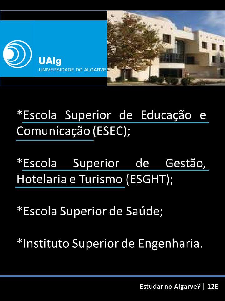 Estudar no Algarve? | 12E *Escola Superior de Educação e Comunicação (ESEC); *Escola Superior de Gestão, Hotelaria e Turismo (ESGHT); *Escola Superior